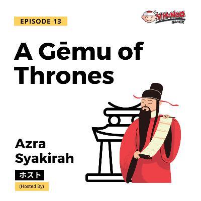 S1E13: A Gēmu of Thrones