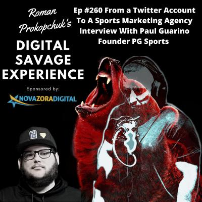 Ep #260 From a Twitter Account To A Sports Marketing Agency Interview With Paul Guarino Founder PG Sports