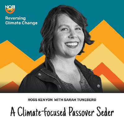 S2E56: Celebrating your very own Climate Passover Seder—w/ Sarah Tuneberg of Geospiza