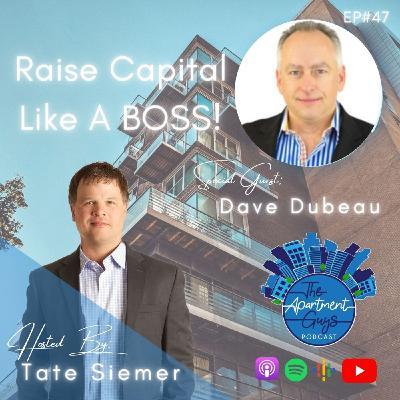 Episode 047: Dave Dubeau - Raise Capital Like A BOSS!