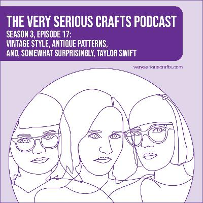 S3E17: Vintage Style, Antique Patterns, and, Somewhat Surprisingly, Taylor Swift