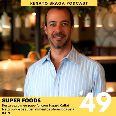EP49 - Super Foods - Entrevista com Edgard, CEO da B-ON