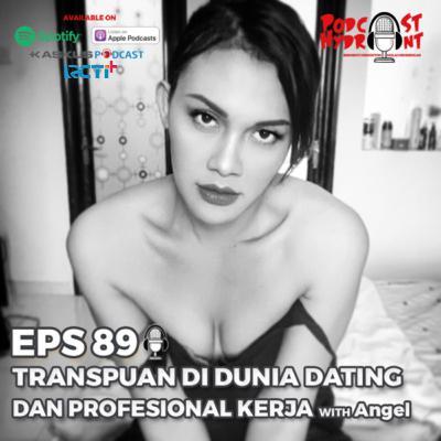 89. Menjadi Transpuan Dalam Dunia Dating dan Profesional Kerja with Angel