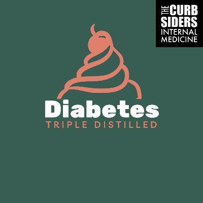 #243 Diabetes Triple Distilled