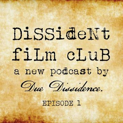 *SPECIAL* - Dissident Film Club Ep. 1: The First Rule of Dissident Film Club