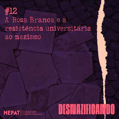 #12 - A Rosa Branca e a resistência universitária ao nazismo
