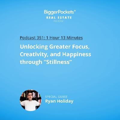 "351: Unlocking Greater Focus, Creativity, and Happiness Through ""Stillness"" with Ryan Holiday"
