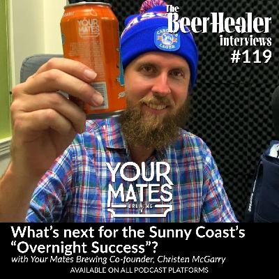 "Ep. 119 - What's next for the Sunny Coast's ""Overnight Success""? With Your Mates Brewing Co-founder, Christen McGarry."