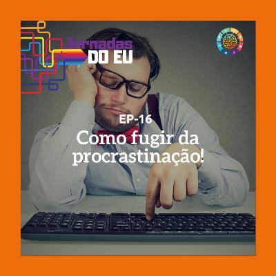 EP-16 Como fugir da procrastinação!