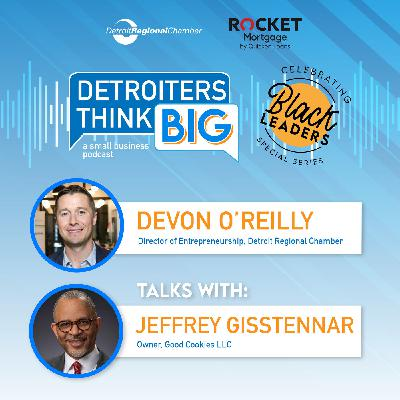 Detroiters Think Big: A Small Business Podcast | Jeffrey Gisstennar, Good Cookies