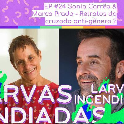 #24 Sonia Corrêa & Marco Prado - Retratos da cruzada antigênero parte 2 (Larvas Incendiadas)