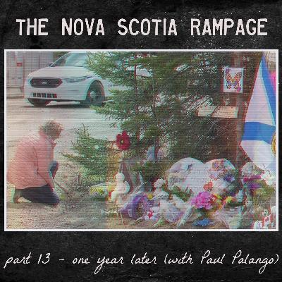 the Nova Scotia Rampage - Part 13 - One Year Later (with Paul Palango)