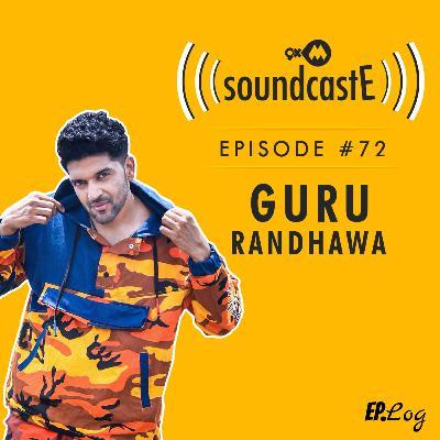 Ep.72: 9XM SoundcastE ft. Guru Randhawa