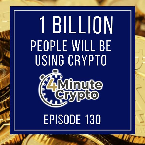 A Billion People Will Be Using Cryptocurrency in 5 Years