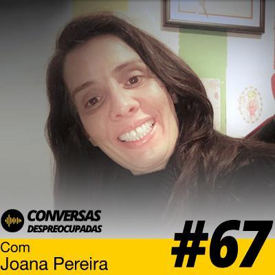 #67 – Quero ter uma tecla para clicar e receber as coisas já prontas! - com Joana Pereira