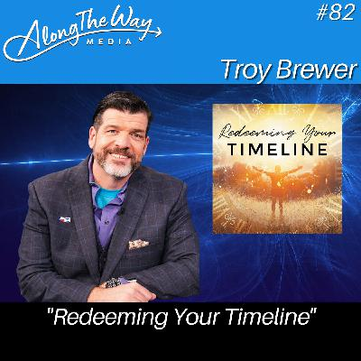 """""""Redeeming Your Timeline"""" - Troy Brewer AlongTheWay 82"""
