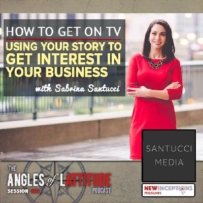 How to Get on TV: Using Your Story to Gain Interest in Your Business with Sabrina Santucci (AoL 181)