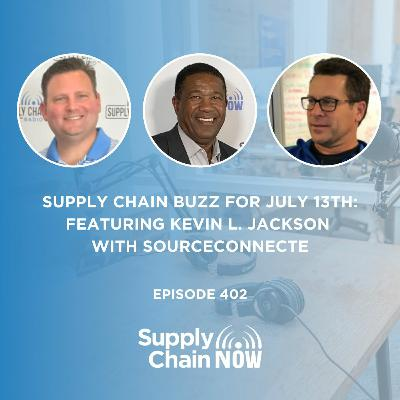 """""""Supply Chain Buzz for July 13th: Featuring Kevin L. Jackson with SourceConnecte"""""""