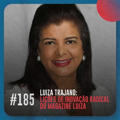 Luiza Trajano: lições de inovação radical do Magazine Luiza — Café com ADM 185