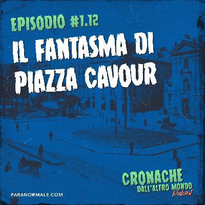 Il fantasma di Piazza Cavour