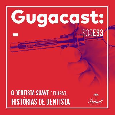 O Dentista Suave e outras HISTÓRIAS DE DENTISTA - Gugacast - S05E33