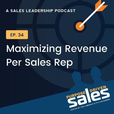 Episode 34: Maximizing Revenue per Sales Rep