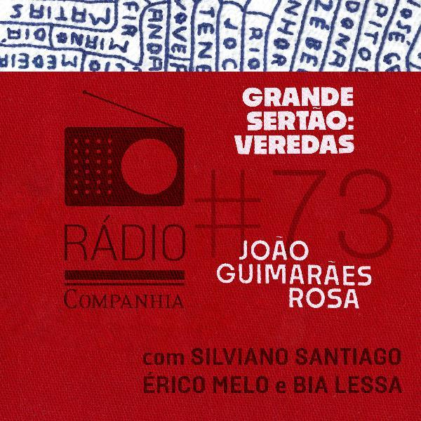 #73 - Grande sertão: veredas - João Guimarães Rosa com Silviano Santiago, Érico Melo e Bia Lessa