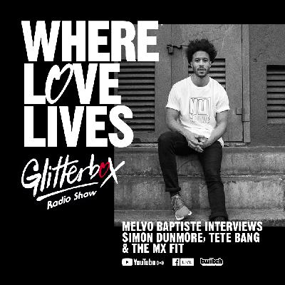 Glitterbox Radio Show 207: Where Love Lives Special Presented By Melvo Baptiste