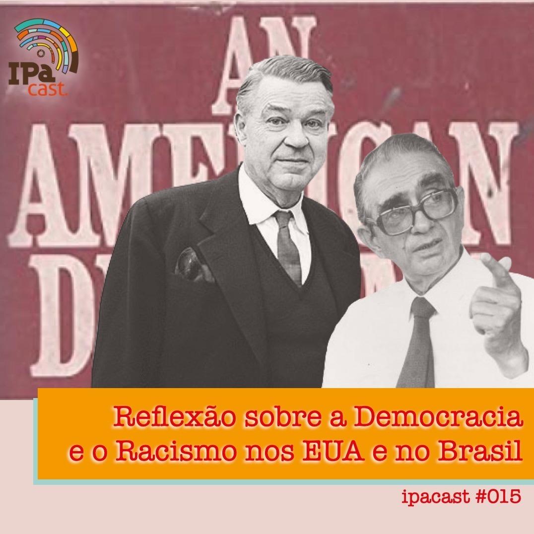 IPACast #015 Reflexão sobre a Democracia e o Racismo nos EUA e no Brasil