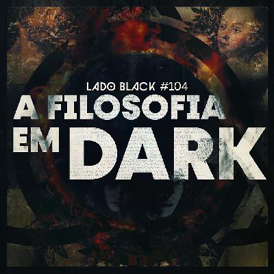 Lado Black #104 • A filosofia em Dark