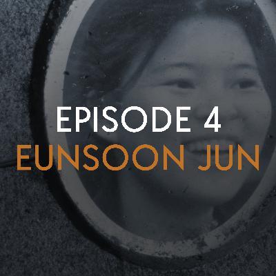 EP 4: Eunsoon Jun
