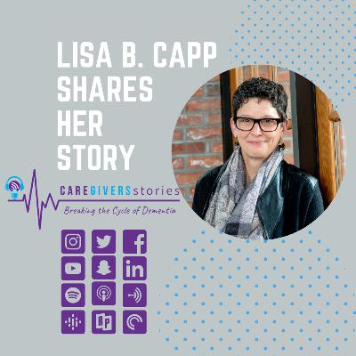 Caregivers Stories: Lisa B Capp shares her caregiver story and journey with her mother, Vera