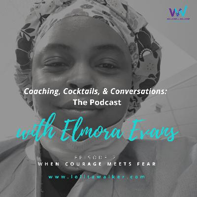 S1E2 - How to Help Courage Meet Your Fear (with Elmora Evans)
