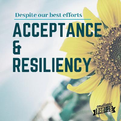 Despite our Best Efforts, Acceptance and Resiliency