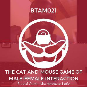 The Cat-and-Mouse Game of Male-Female Interaction