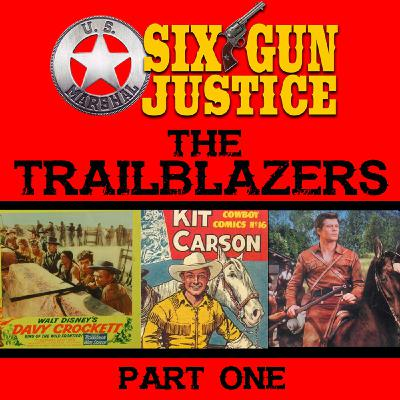 SIX-GUN JUSTICE PODCAST EPISODE 32—TRAILBLAZERS PART 1