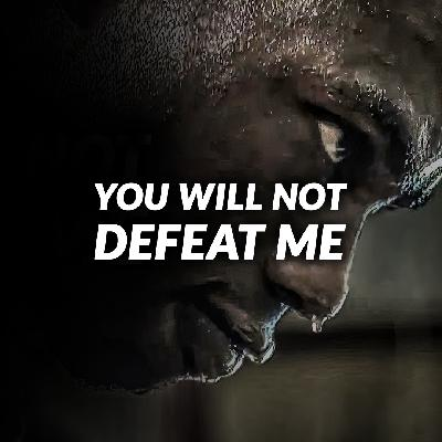 YOU WILL NOT DEFEAT ME