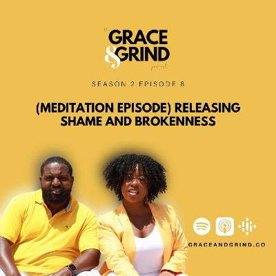 S2 Ep. 8 – (MEDITATION EPISODE) Releasing Shame and Brokenness