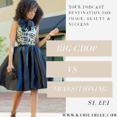 Big Chop VS Transitioning