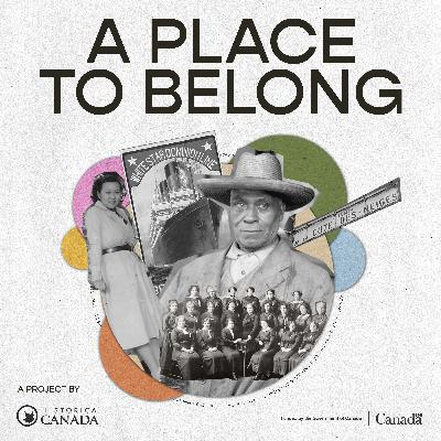 New Podcast - A Place to Belong: A History of Multiculturalism in Canada