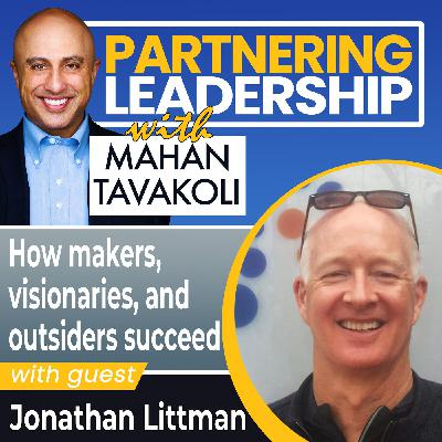 How makers, visionaries, and outsiders succeed with Jonathan Littman | Thought Leader