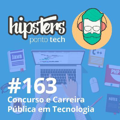Concurso e Carreira Pública em Tecnologia – Hipsters #163
