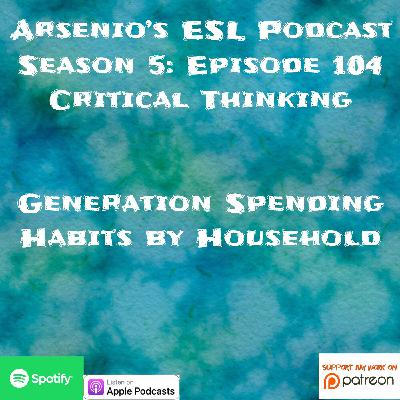 Arsenio's ESL Podcast | Season 5 Episode 104 | Critical Thinking | Generation Spending Habits By Household