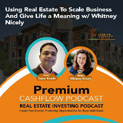 SK117 - Using Real Estate To Scale Business And Give Life a Meaning w/ Whitney Nicely