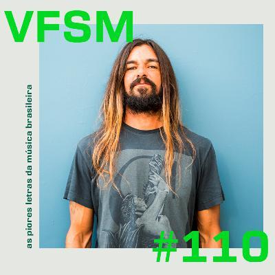 VFSM #110 - As piores letras da música brasileira