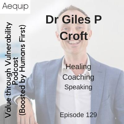Episode 129 - Dr Giles P Croft, Healing, Coaching, Speaking