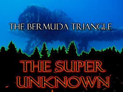 The SUPER UNKNOWN -THE BERMUDA TRIANGLE