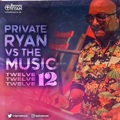 Private Ryan Presents Private Ryan VS The Music Volume 12 (Many Moods of Quarantine Bday Edition) RAW