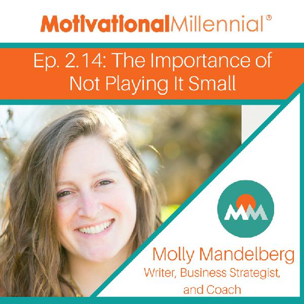 2.14: The Importance of Not Playing It Small with Molly Mandelberg