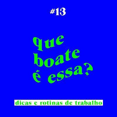 #13 - Dicas e Rotinas de Trabalho   Que Boate é Essa?